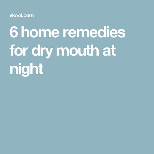 6 home remedies for dry mouth at night