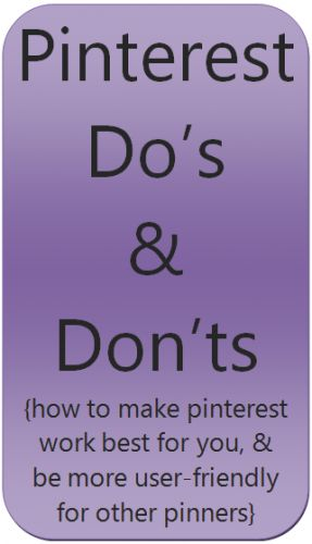 Pinning do's and don'ts... wish I'd seen something like this BEFORE I pinned 100,000 pins.  lol.  Am working steadily to edit. I find the editing almost as fun as the pinning.  Like to research many of the pins ~ & play around with the Covers of the boards & stuff. (akr)