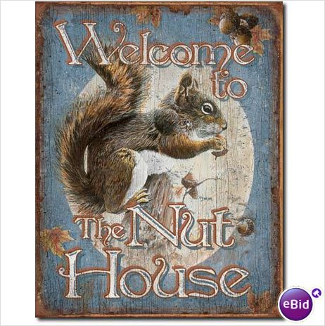 Welcome To The Nut House Vintage Squirrel Tin Sign Although Not Art In The Traditional Classical Sense These Signs Are The Nut House Squirrel Squirrel Art