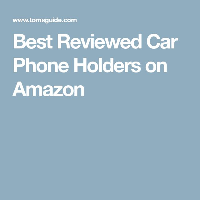 Best Reviewed Car Phone Holders on Amazon