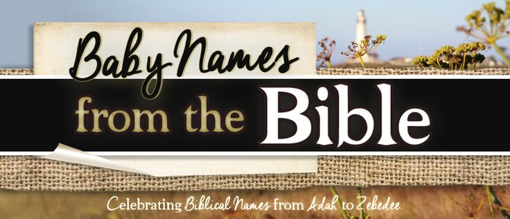 Baby Names from the Bible: Boy Names (A to Z), their pronunciations, Significance/meanings, and Biblical references