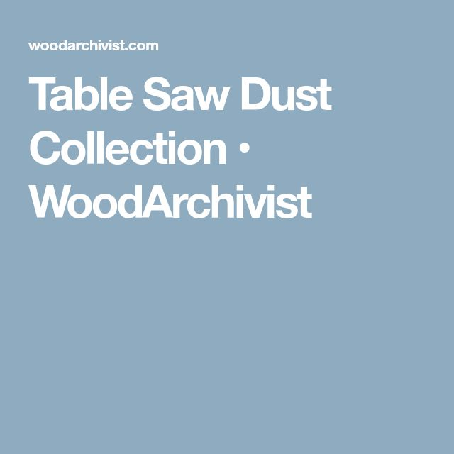 Table Saw Dust Collection • WoodArchivist