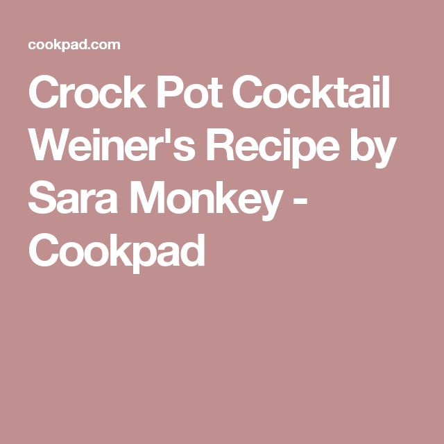Crock Pot Cocktail Weiner's Recipe by Sara Monkey - Cookpad