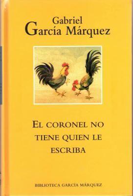 El coronel no tiene quien le escriba. Gabriel García Márquez. Mondadori, 1996  Libro de sentimientos, de relaciones.