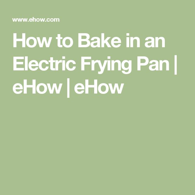 How to Bake in an Electric Frying Pan | eHow | eHow