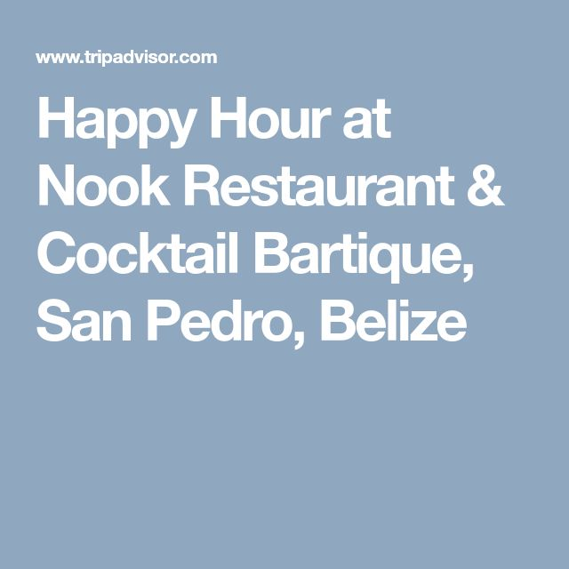 Happy Hour at Nook Restaurant & Cocktail Bartique, San Pedro, Belize