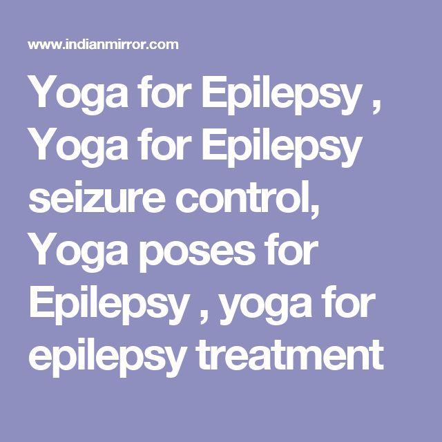 Yoga for Epilepsy , Yoga for Epilepsy seizure control, Yoga poses for Epilepsy , yoga for epilepsy treatment