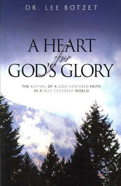 A Heart for God's Glory: The Revival of a God-centered Faith in a Self-centered World