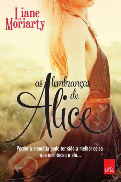 As Lembrancas de Alice - Liane Moriarty