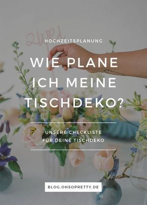 Wie plane ich die Tischdeko für meine Hochzeit? Wir haben eine Checkliste für euch zusammengestellt! http://blog.ohsopretty.de/wie-man-die-passende-tischdeko-findet-checkliste/