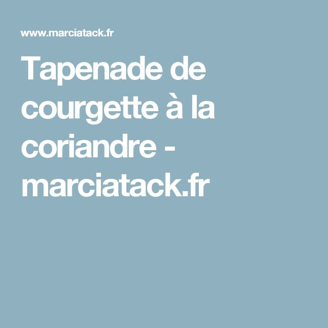 Tapenade de courgette à la coriandre - marciatack.fr
