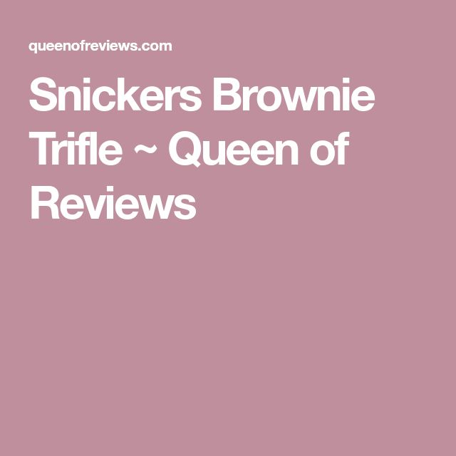 Snickers Brownie Trifle ~ Queen of Reviews