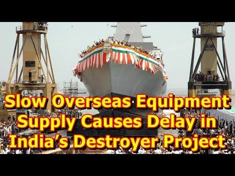 This video shows you that Slow Overseas Equipment Supply Causes Delay in India's Destroyer Project. The first ship was launched on April 20, 2015 and was expected to join the Indian Navy by 2018, with the follow-on ships being delivered bi-annually. However, a delay in the supply of line shafts ...