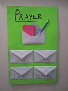 """Prayer Poster! """"Tape 5 envelopes to a piece of posterboard. The top envelope can hold a pen and some index cards. On the other four envelopes, I wrote the words:  """"Praise,"""" """"Thanks,"""" """"Sorry,"""" and """"Please help."""" If a prayer idea occurs to us, we can write it on an index card and slip it in the appropriate envelope. This really helps us remember what we want to pray about."""""""