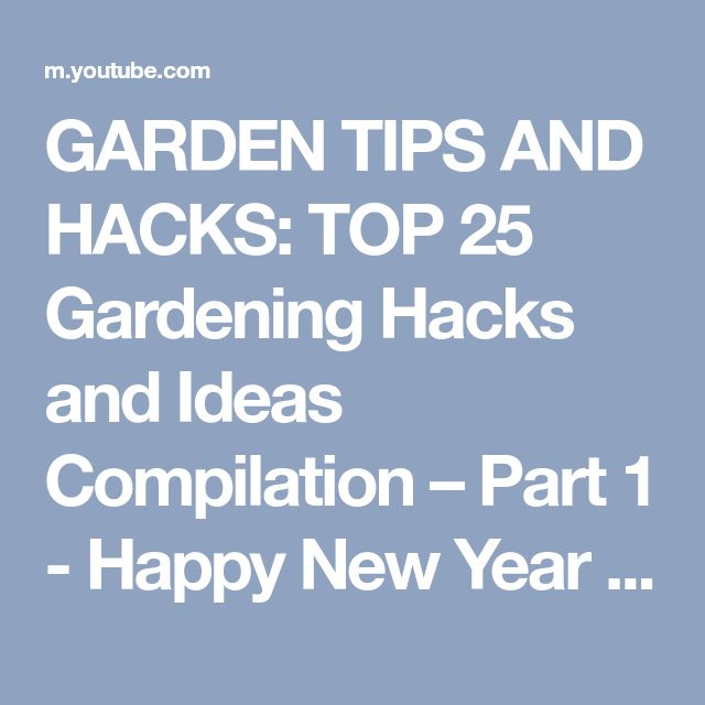 GARDEN TIPS AND HACKS: TOP 25 Gardening Hacks and Ideas Compilation – Part 1 - Happy New Year 2018 - YouTube