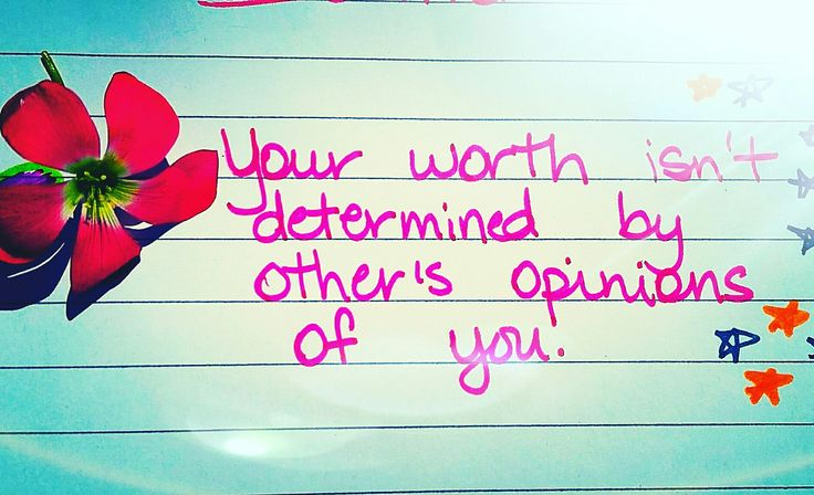 Someone's opinion of you does not determine your #worth.  Your #value is dependent upon only one person's opinion: Yours.   If we wait around for someone to see us as #valuable, we are waiting for them to #validate our existence.  We are waiting for them to validate that we are #loveable; that we are #worthy of being #loved.
