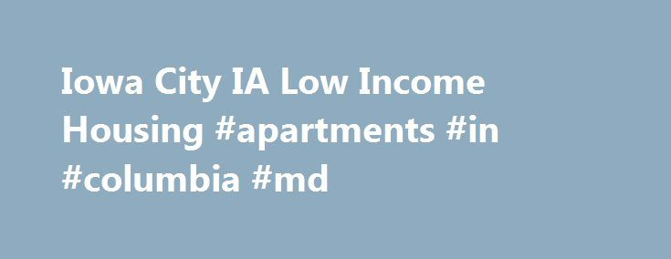 Iowa City IA Low Income Housing #apartments #in #columbia #md http://apartment.remmont.com/iowa-city-ia-low-income-housing-apartments-in-columbia-md/  #iowa city apartments # Iowa City, IA Low Income Housing Iowa City, IA Low Income Housing Find low income apartments in Iowa City, Iowa along with non profit organizations that help with low income housing needs. We have listed the low income / affordable apartments in Iowa City, IA. Properties include HUD low income housing, Continue Reading