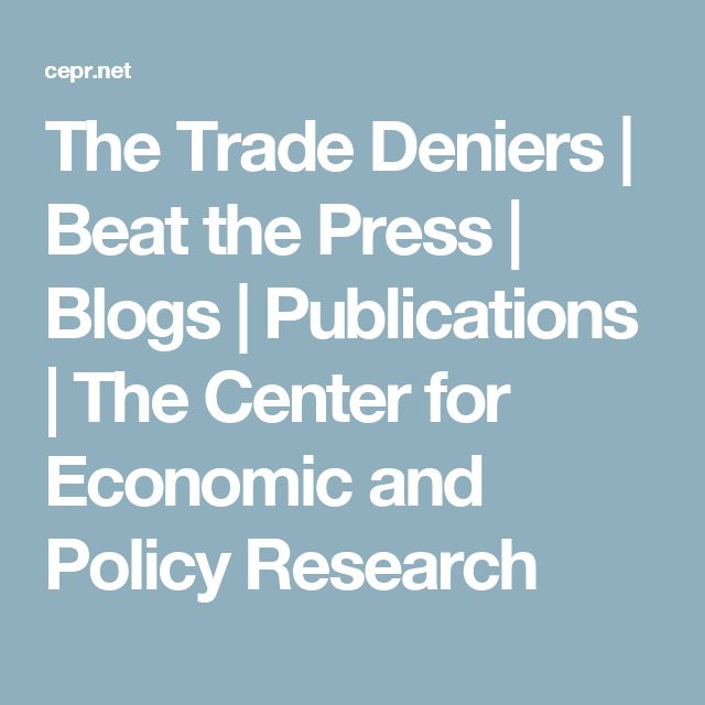 The Trade Deniers | Beat the Press | Blogs | Publications | The Center for Economic and Policy Research