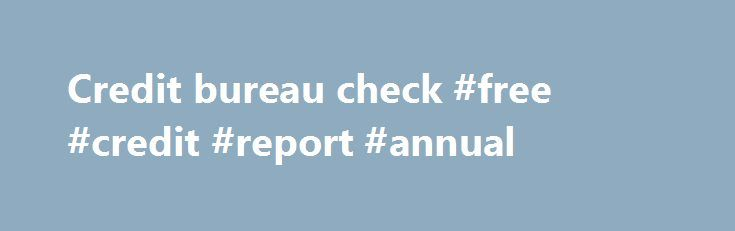 Credit bureau check #free #credit #report #annual http://credit.remmont.com/credit-bureau-check-free-credit-report-annual/  #credit bureau check # Posts: 93 Joined: Wed Aug 17, 2011 10:53 pm Location: USA Reply with quote I'm a Read More...The post Credit bureau check #free #credit #report #annual appeared first on Credit.