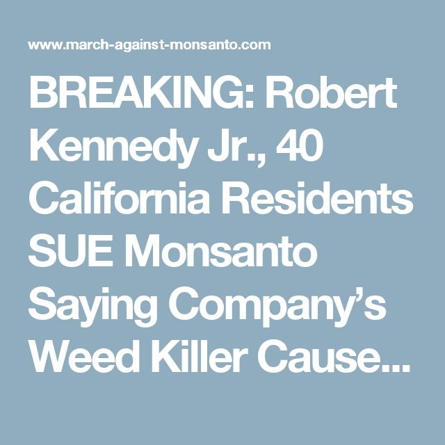 BREAKING: Robert Kennedy Jr., 40 California Residents SUE Monsanto Saying Company's Weed Killer Caused Cancer | March Against Monsanto