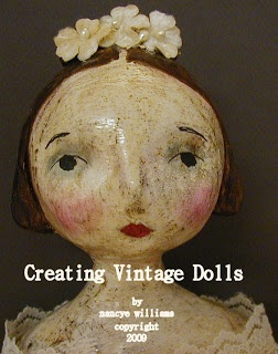 polymer clay ... Creating Vintage Looking Dolls ~ You will learn to create a head, arms and legs from polymer clay, and receive the pattern for the soft cloth body. Videos of on line classes and the book are all on the CD for $40.00, plus $2.00 Shipping and handling ... by Nancye Williams