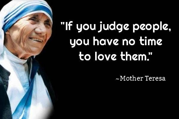 If You Judge People, You have No Time To Love Them - Mother Teresa Quotes | Fun Things To Do When Bored