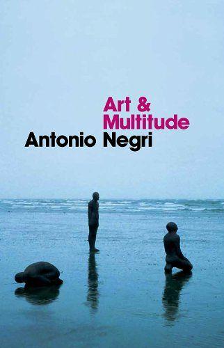 Art and Multitude by Antonio Negri