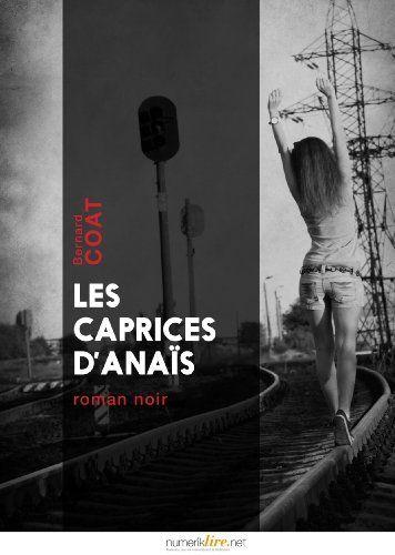 Les caprices d'Anaïs de Bernard Coat, http://www.amazon.fr/dp/B00KK33TKU/ref=cm_sw_r_pi_dp_Z11Gtb1KYMQ94