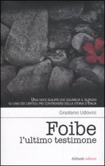 Graziano Udovisi, Foibe, l'ultimo testimone