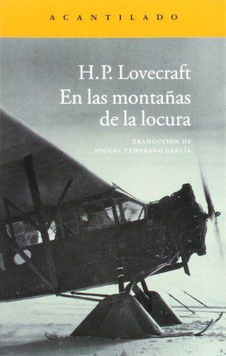 """En las montañas de la locura  de Howard Phillips Lovecraft y otros   Recomendado por:  Juan Pedro Barbadillo Echevarría """"El último libro que leí fue """"Las montañas de la locura"""" de H.P. Lovecraft, una historia de terror psicológico y muy absorbente. Base para varias películas clásicas de terror como La Cosa (De John Carpenter)""""  http://kmelot.biblioteca.udc.es/record=b1516115~S1*gag"""