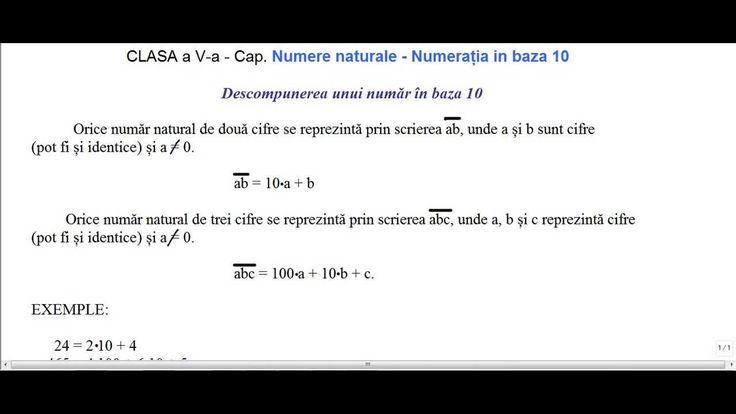 Matematica clasa a V-a  Capitolul 1 - Numere naturale - Numeratia in baza 10                           Descompunerea unui număr în baza 10  Orice număr natural de două cifre se reprezintă prin scrierea ab, unde a și b sunt cifre (pot fi și identice). ab = 10 a + b  Orice număr natural de trei cifre se reprezintă prin scrierea abc, unde a, b și c reprezintă cifre (pot fi și identice).  abc = 100 a + 10 b + c.