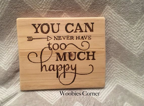 You can never have too much happy, Wood burned sign, inspirational sign, motivational sign, positive sign, Live Happy sign, rustic wood sign