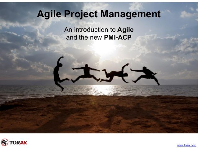 Agile Project Management An introduction to Agile and the new PMI-ACP www.torak.com