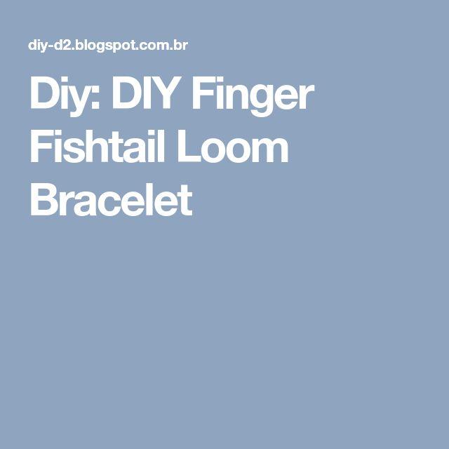 Diy: DIY Finger Fishtail Loom Bracelet