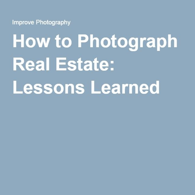 How to Photograph Real Estate: Lessons Learned
