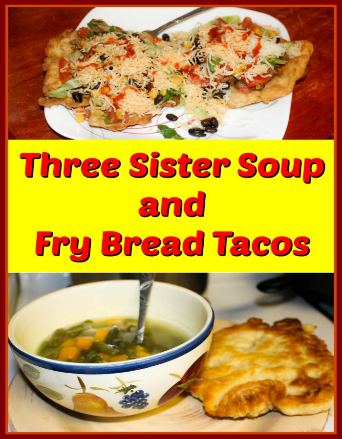 T is for Three Sister Soup and Fry Bread Tacos.   Recipes for two extremely…