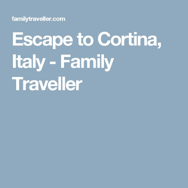 Escape to Cortina, Italy - Family Traveller