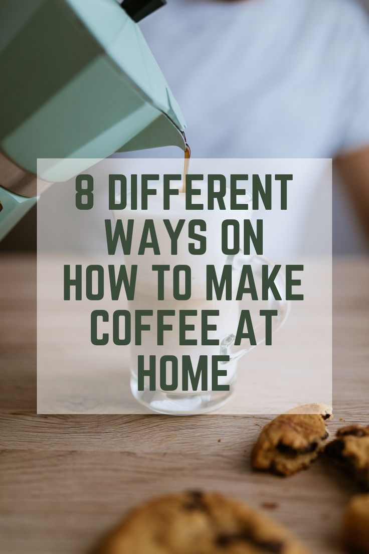 8 DIFFERENT WAYS ON HOW TO MAKE COFFEE AT HOME in 2020 | How to make coffee, Ways to make coffee ...