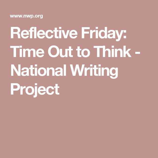 Reflective Friday: Time Out to Think - National Writing Project