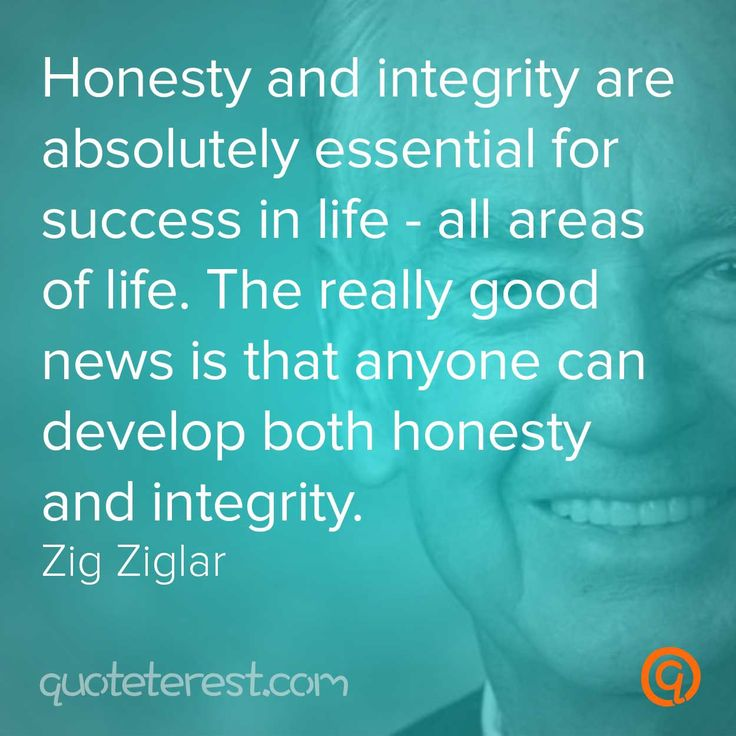 Honesty and integrity are absolutely essential for success in life – all areas of life. The really good news is that anyone can develop both honesty and integrity. – Zig Ziglar
