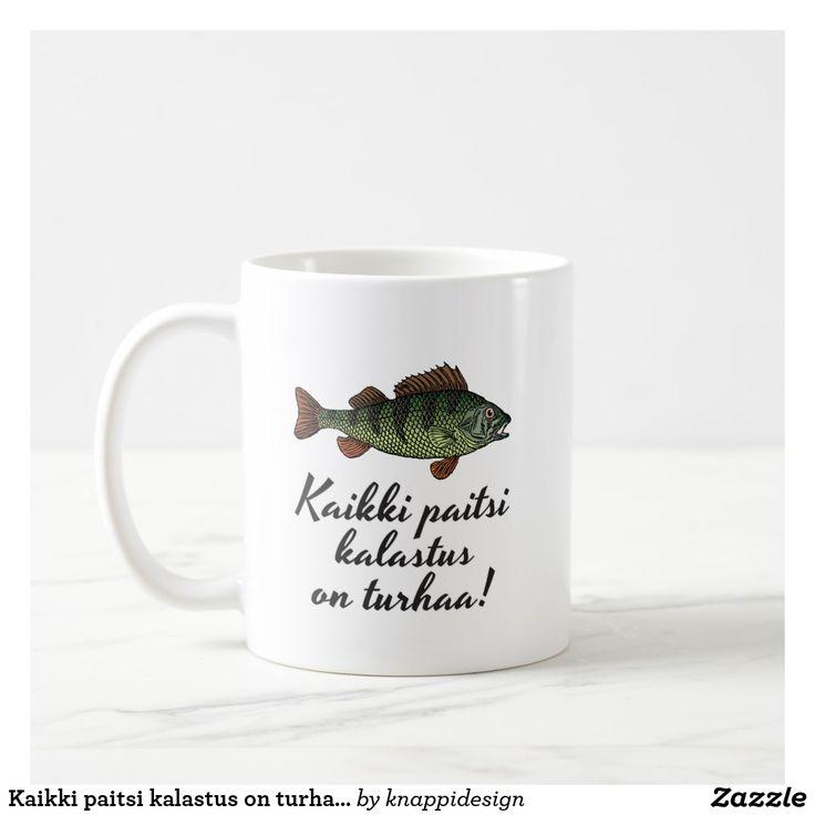 Kaikki paitsi kalastus on turhaa!  Ahvenen kuvalla varustettu teksti molemmin puolin kahvimukia.  #kahvi #kahvimuki #muki #mukit #huumorimukit #lahjamuki #ahven #kala #kalastus #turhaa #lahjaidea #lahja #kalastajalle #coffeemug #suomi #suomeksi #finland