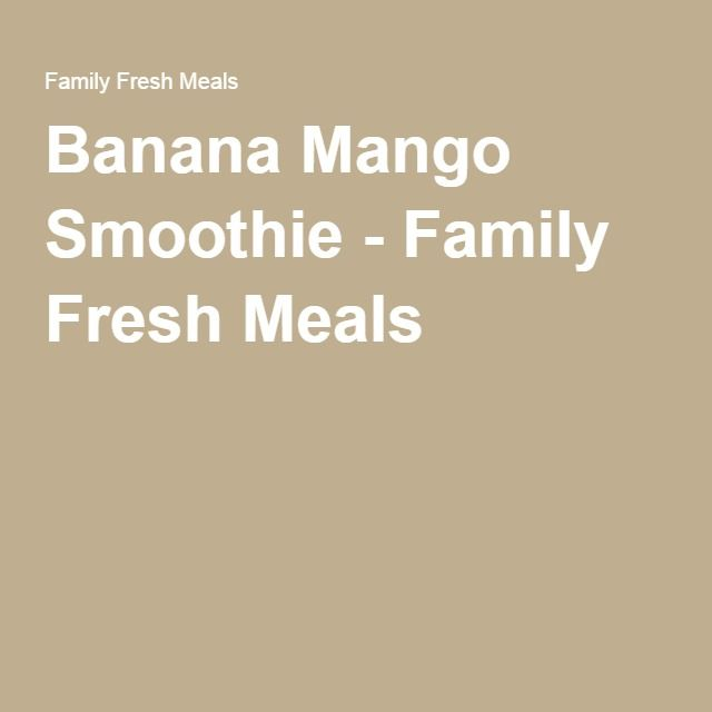 Banana Mango Smoothie - Family Fresh Meals