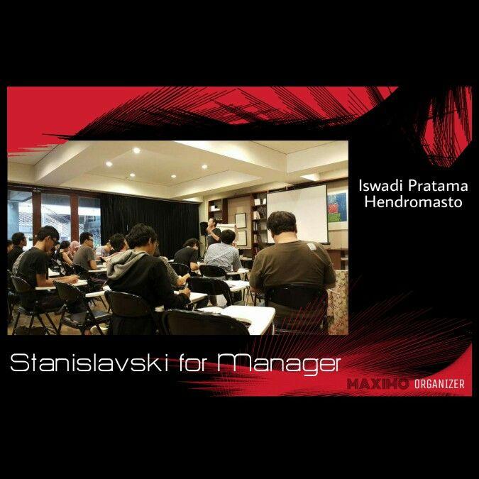 Workshop 2D1N : Stanislavski for Manager Pemateri : Iswadi Pratama & Hendromasto