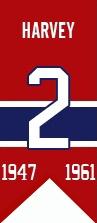 Doug Harvey a été admis au Temple de la renommée du hockey en 1973 et son chandail numéro 2 s'est retrouvé au plafond du Forum le 26 octobre 1985. Il est décédé en 1989.