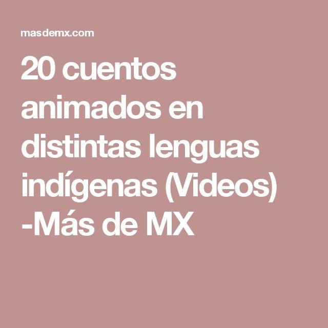20 cuentos animados en distintas lenguas indígenas (Videos) -Más de MX