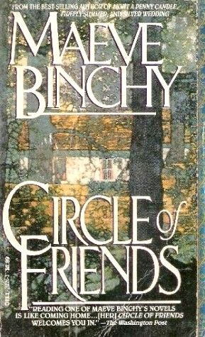 Circle of Friends - My favorite Maeve Binchy book and one of my favorites of all time