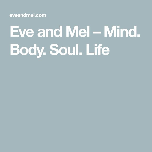 Eve and Mel – Mind. Body. Soul. Life