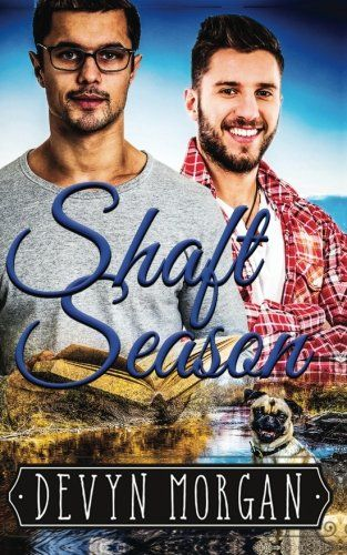 Shaft Season: A First Time Gay Romance by Devyn Morgan. Dumped by his movie star boyfriend, writer Trevor Cunningham trades the glitz, glamour and pricey house in Hollywood for a quaint turn-of-the-century bungalow in Copper Bluff, Montana. This infuriated author's going to write a gruesome death for his ex, a big change from his best-selling gay romances. Now, instead of fighting traffic on Melrose Avenue, Trevor's trying to chop firewood with his puggle Sabrina by his side. Don Harper's...