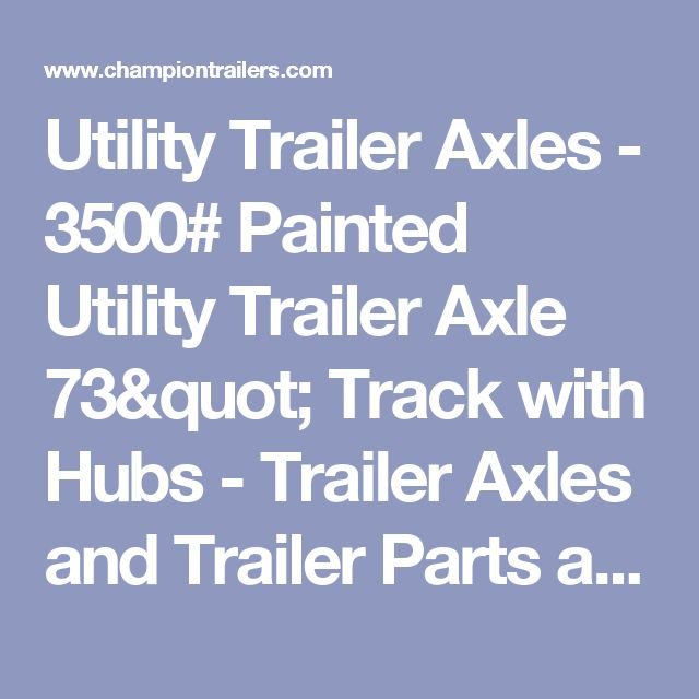 3500lb Painted Utility Trailer Axle 73 inch Track with Hubs - Trailer Axles and Trailer Parts at Champion Trailers