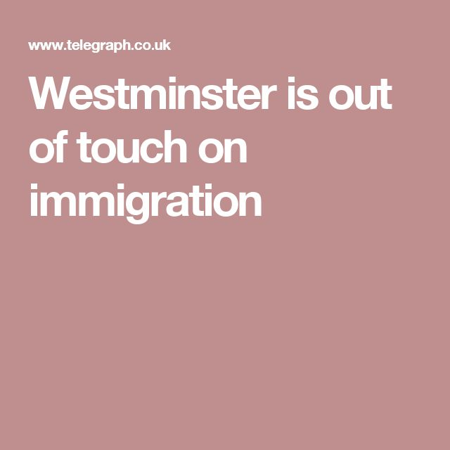 Westminster is out of touch on immigration